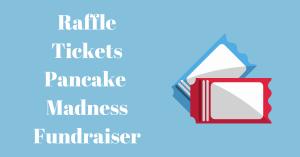 Raffle Tickets Pancake Madness Fundraiser